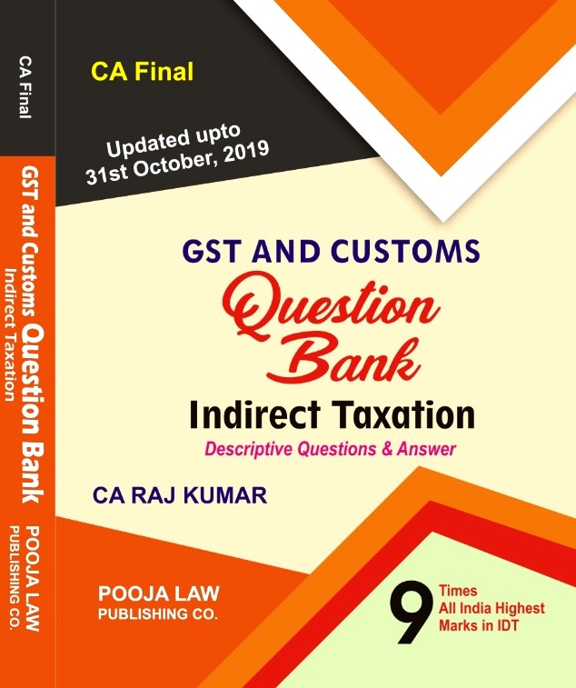 Pooja Law House GST and Customs Question Bank Indirect Taxation Old And New Syllabus for CA Final By CA Raj Kumar Applicable for May 2020 Exam