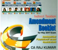 RAJ KUMAR'S INDIRECT TAXATION AMENDMENT BOOKLET FOR MAY 2017 EXAMS
