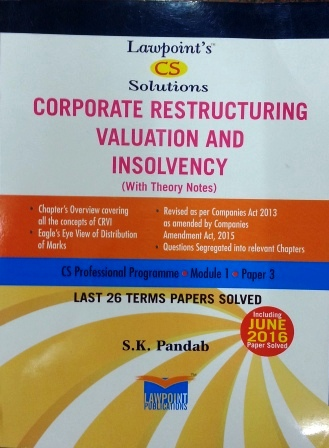 Lawpoint CS Solution Corporate Restructuring Valuation and Insolvency for CS Professional Programme Module-1 Paper-3 by S K Pandab (Lawpoint Publication) Edition 8th 2016