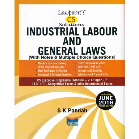 Lawpoint CS Solution Industrial Labour and General Laws (With Notes & Multiple Choice Questions) for CS Executive Programme Module-2 Paper-7 by S K Pandab (Lawpoint Publication) Edition 10th 2016