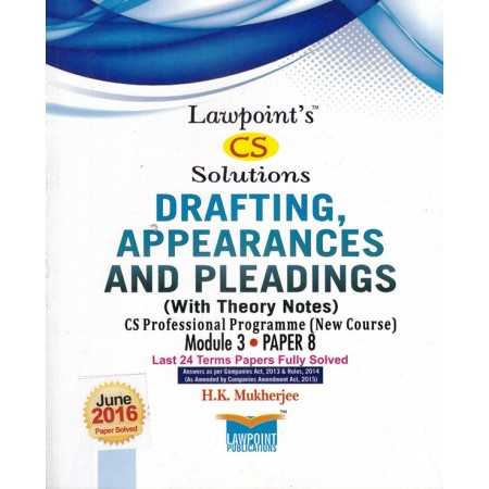 Lawpoint CS Solution Drafting, Appearances and Pleadings (With Theory Notes) for CS Professional Programme Module-3 Paper-8 by H.K Mukherjee (Lawpoint Publication) Edition 7th 2016