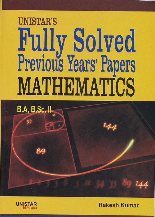 Unistar's Fully Solved Previous Years' Papers Mathematics for B.A and B.Sc. Semester-III and IV by Rakesh Kumar (Unistar Publication)