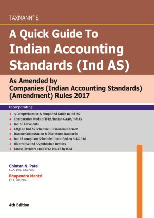 Taxmann A Quick Guide To Indian Accounting Standards (Ind AS)  As Amended by Companies (Indian Accounting Standards) (Amendment) Rules 2017 4th Edition 2017