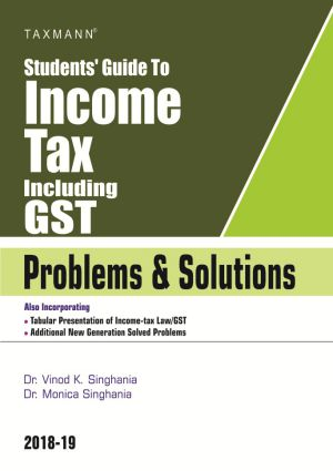 TStudents Guide To Income Tax Including GST – Problems & Solutions for CA IPCC By vinod K Singhania , Monica Singhania 17th Edition 2018 Applicable for Nov 2018 Exam