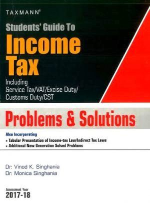Taxmann Student Guide To Income Tax Including Service Tax/VAT/Excise Duty/Customs Duty/CST (PROBLEMS and SOLUTIONS) for CA IPCC By vinod K Singhania , Monica Singhania Applicable for May 2017 Exam