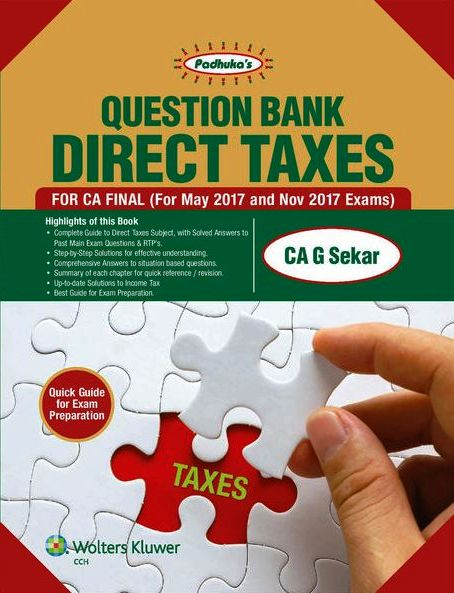 Padhuka's Question Bank Direct Taxes For CA Final By Ca G Sekar Applicable For May/Nov 2017 Exam (Wolters Kluwer Publishing) Edition November 2016