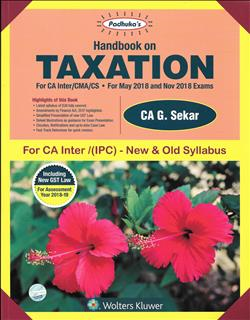 Padhuka's Handbook on Taxation for CA Inter (IPC)/CMA/CS by CA G. Sekar Applicable for May/November 2018  (Wolters Kluwer Publication) Edition  2017