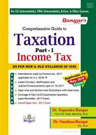 Bangar's Comprehensive Guide to  Taxation Part-I Income Taxes for Old and New Syllabus May 2018  Exam for CA/CMA/B.Com. and Other Courses by Dr. Vandana Bangar and Dr. Yogendra Bangar  (Aadhya Prakashan Publishing) Edition 2017