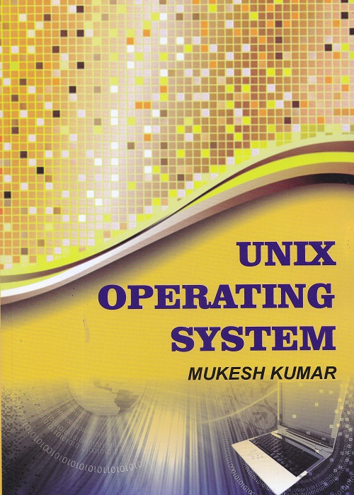 Unix Operating System for Semester-IV BCA, 2nd year (P.U.) by Mukesh Kumar (Kalyani Publishers) Edition 2017