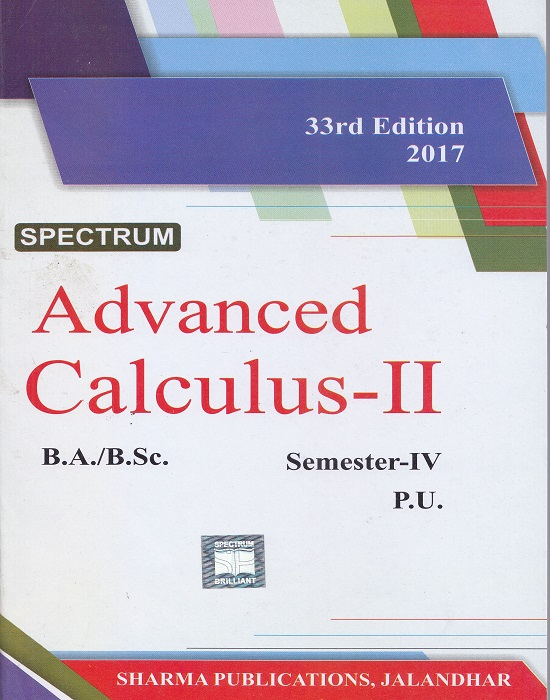 Spectrum Advanced Calculus-II for B.A./B.Sc. Semester-IV by D.R. Sharma, O.P. Kalra, Amit Bhatia and Dinesh Mittal (Sharma Publication) Edition 33rd 2017