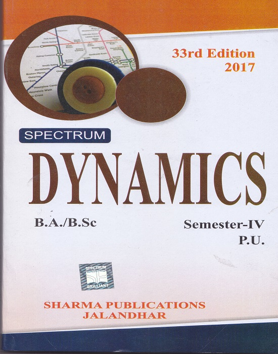 Spectrum Dynamic for B.A./B.Sc. Semester-IV by D.R. Sharma, G.K. Saini and Charanpreet Kaur (Sharma Publication) Edition 33rd 2017
