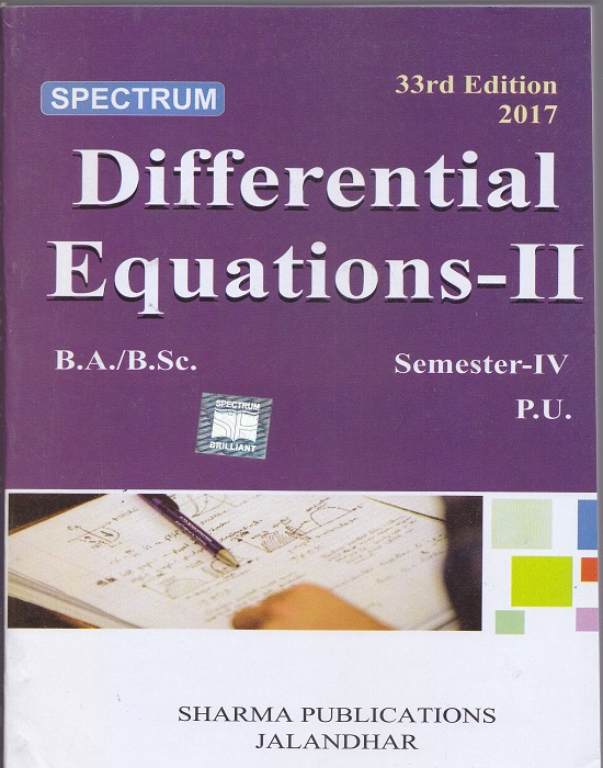 Spectrum Differential Equations-II for B.A./B.Sc. Semester-IV (P.U.) by Anil Makkar, Neelam Pawar, Punit Sharma and Amandeep Kaur Gill (Sharma Publication) Edition 33rd 2017