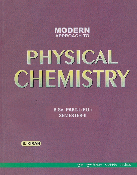 Modern Approach to Physical Chemistry for B.Sc. Part-I Semester-II (P.U.) by S. Kiran (Modern Publication) Edition 2017