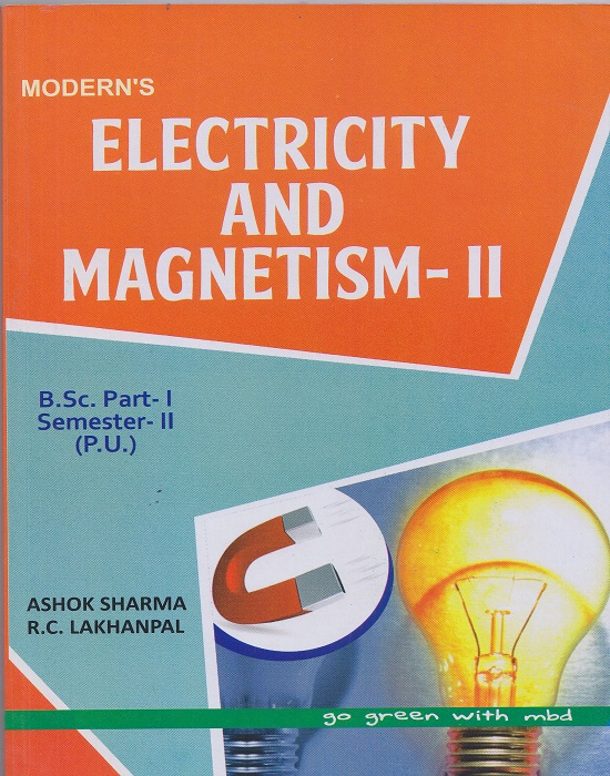 Modern's Electricity and Magnetism-II for B.Sc. Part-I Semester-II (P.U.) by Ashok Sharma and R.C. Lakhanpal (Modern Publication) Edition 2017