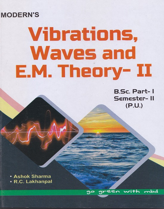 Modern's Vibrations, Waves and E.M. Theory-II for B.Sc. Part-I Semester-II (P.U.) by Ashok Sharma and R.C. Lakhanpal (Modern Publication) Edition 2017