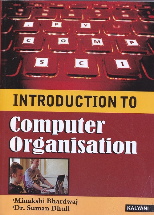 Introduction to computer organisation for BCA – II, VI and  BA/B.Sc IV Semester  (P.U.) by Minakshi Bhardwaj and Dr. Suman Dhull (Kalyani Publishers) Edition 2017