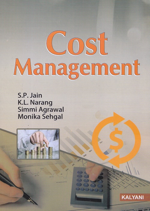 Cost Management for Semester – IV B.Com (P.U.) by S.P. Jain, K.L.Narang, Simmi Agrawal and Monika Sehgal (Kalyani Publishers) Edition 2017