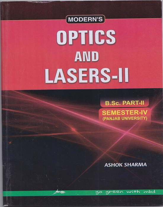 Modern's Optics and Laser-II for B.Sc. Part-II Semester-IV (P.U.) by Ashok Sharma (Modern Publication) Edition 2017