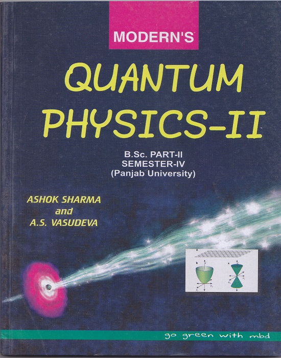 Modern's Quantum Physics-II for B.Sc. Part-II Semester-IV (P.U.) by Ashok Sharma and A.S. Vasudeva (Modern Publication) Edition 2017