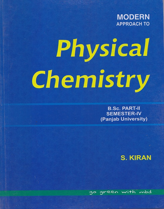 Modern Approach to Physical Chemistry for B.Sc. Part-II Semester-IV (P.U.) by S. Kiran (Modern Publication) Edition 2017