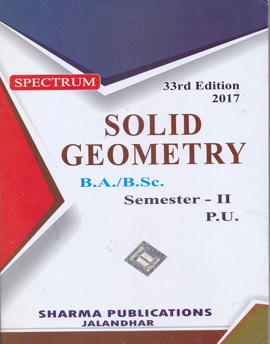 Spectrum Solid Geometry for B.A./B.Sc. Semester-II (P.U.) by Dr. Sharma, S.S. Sandhu, Parveen Kumari and  Mandeep Singh (Sharma Publication) Edition 33rd 2017