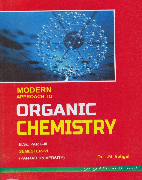 Modern Approach to Organic Chemistry for B.Sc. Part-III Semester-VI (P.U.) by Dr. J.M. Sehgal (Modern Publication) Edition 2017