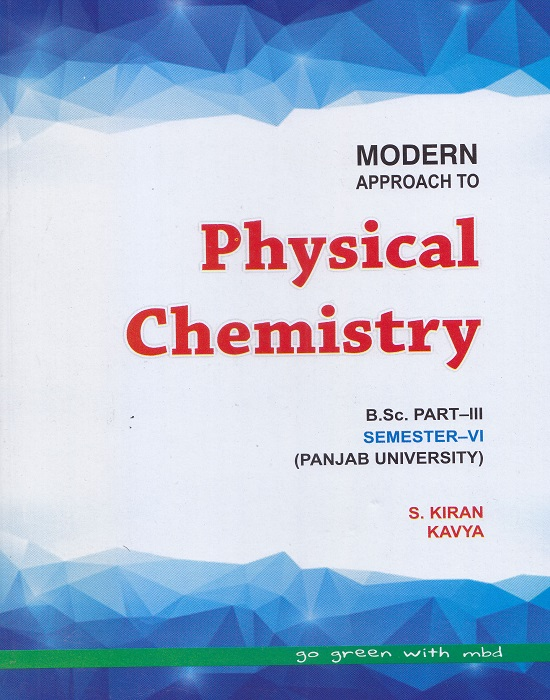 Modern Approach to Physical Chemistry for B.Sc. Part-III Semester-VI (P.U.) by S. Kiran and Kavya (Modern Publication) Edition-2017