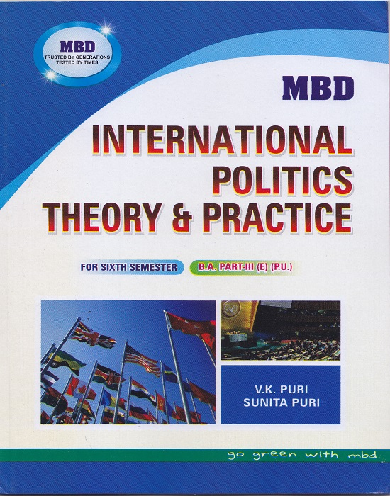 MBD International Politics and Theory and Practice for Semester-VI Part-III B.A. (English) by V.K. Puri and Sunita Puri (Malhotra Book Depot) Edition 2017