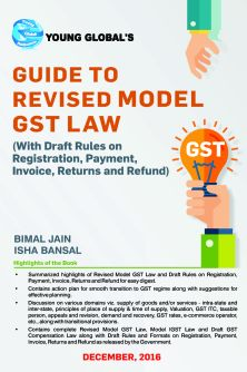 Young Global's GUIDE to Revised Model GST Law, 28 December 2016 By BIMAL JAIN, ISHA BANSAL Edition 2016, DECEMBER