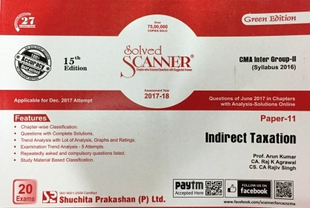 Shuchita Solved Scanner Indirect Taxation for CMA Inter Group-II Paper 11 (New Syllabus ) Applicable for Dec 2017 Attempt  by Prof. Arun Kumar ,CA. Raj k Agarwal and CS. CA Rajiv Singh (Shuchita Prakashan) Edition 15th 2017