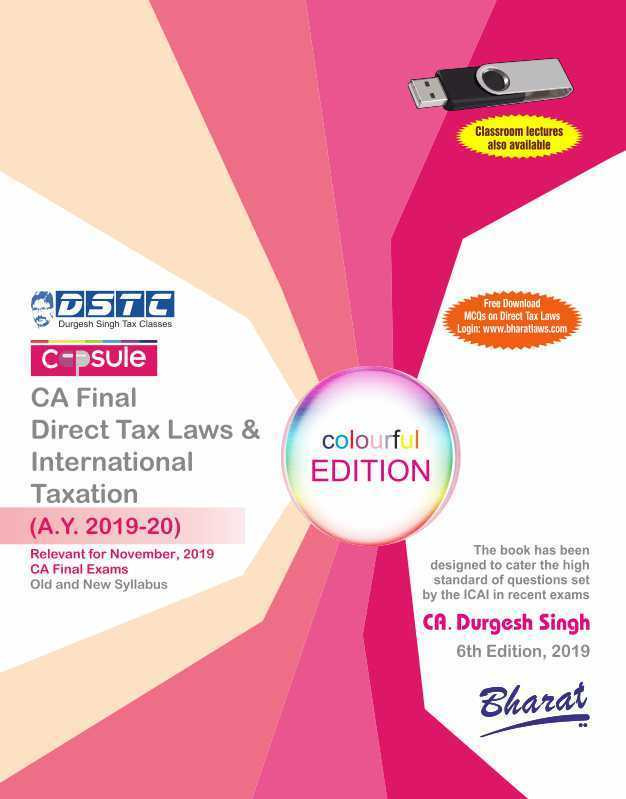 Bharat Capsule Studies on Direct Tax Laws & International Taxation Old and New Syllabus For CA Final By CA. Durgesh Singh Applicable for November 2019 Exam