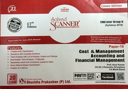 Shuchita Solved Scanner Cost & Management Accounting and Financial Management for CMA Inter Group-II Paper 10 ( New Syllabus 2016) Applicable for June 2018 Attempt  by Prof. Arun Kumar , CS (Dr.) Himanshu Srivastava and CA Mohit Bahal (Shuchita Prakashan) Edition 2018