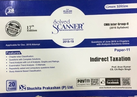 Shuchita Solved Scanner Indirect Taxation for CMA Inter Group-II Paper 11 (New Syllabus ) Applicable for Dec 2018 Attempt  by Prof. Arun Kumar ,CA. Raj k Agarwal and CS. CA Rajiv Singh (Shuchita Prakashan) Edition 17th 2018