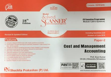 Shuchita Solved Scanner Cost and Management Accounting for CS Executive Programme Paper 2 Module-I (new Syllabus)  by Prof. Arun Kumar and CS. (Dr.) Himanshu Srivastava for Dec 2018 Exam (Shuchita Prakashan) Edition 27th 2018