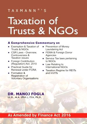 Taxmann Taxation of Trusts & NGOs As Amended by Finance Act 2016 By Manoj Fogla Edition 2016