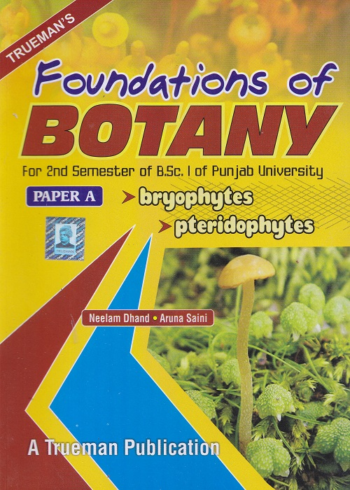 Foundations of Botany for Semester-II, B.Sc. (P.U.) by Neelam Dhand and Aruna Saini (Trueman's Publishers) Edition 2017