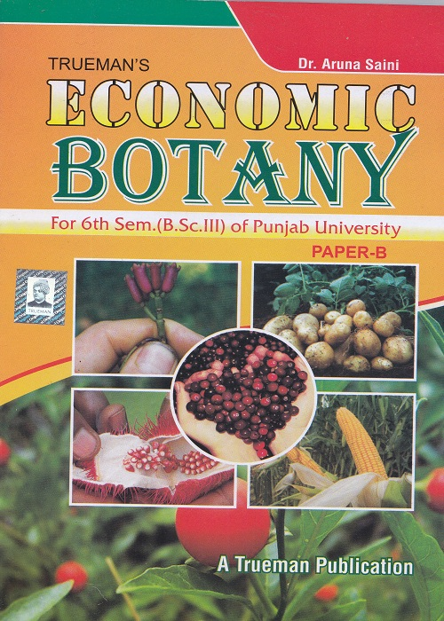 Economic Botany for Semester-VI, B.Sc. (P.U.) by Dr. Aruna Saini (Trueman's Publishers) Edition 2017