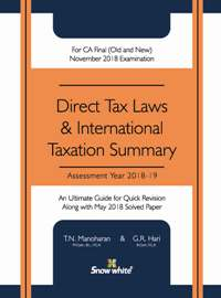 Snow White Direct Tax Laws & International Taxation Summary ( A. Y. 2018-19) for CA Final By T.N. MANOHARAN & G.R. HARI Applicable for Dec 2018 Exam