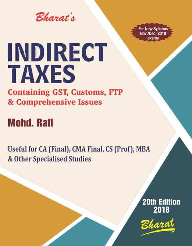 Bharat Indirect Taxes Containing GST, Customs, FTP & Comprehensive Issues For CA Final New Syllabus By Mohd Rafi Applicable for Nov / Dec 2018 Exam