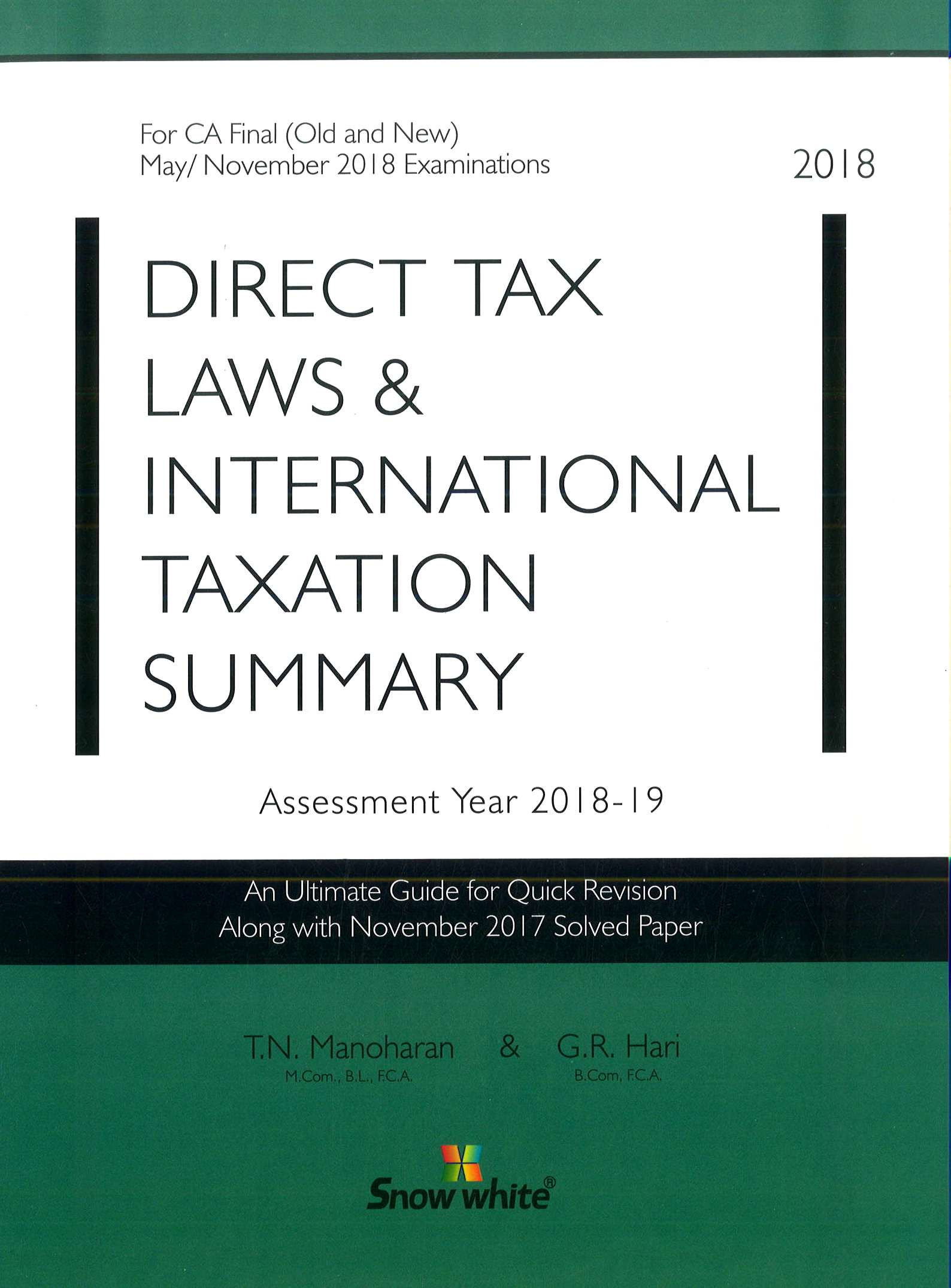 Snow White Direct Tax Laws & International Taxation Summary ( A. Y. 2018-19) for CA Final By T.N. MANOHARAN & G.R. HARI Applicable for May 2018 Exam