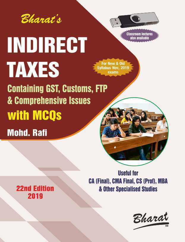 Bharat Indirect Taxes Containing GST, Customs, FTP & Comprehensive Issues For CA Final New Syllabus By Mohd Rafi Applicable for Nov 2019 Exam