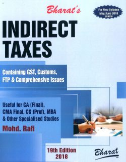 Bharat Indirect Taxes Containing GST, Customs, FTP & Comprehensive Issues For CA Final New Syllabus By Mohd Rafi Applicable for May / June 2018 Exam
