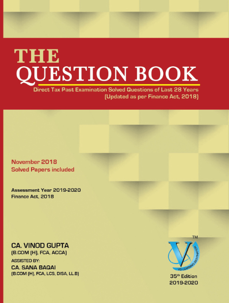 Direct tax The Question Book for CA Final by Vinod Gupta Applicable for Nov 2019 Exam