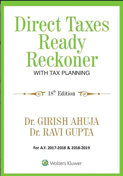 Direct Taxes ready reckoner with tax planning by Dr. Girish ahuja and Dr Ravi Gupta for asst. year 2017-18 and 2018-19 WOlTERS KLUWER Edition 2017