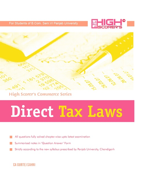 High Scorer's Direct Tax law for B.Com semester-VI  Panjab University for May 2018 examination. by Ca Gurtej Sahni (Mohindra publishing house)
