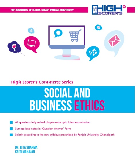 High Scorer's Social Business Ethics  for B.Com semester-VI Panjab University for May 2018 examination. by  Dr. Rita Sharma &  Kriti Mahajan (Mohindra publishing house)