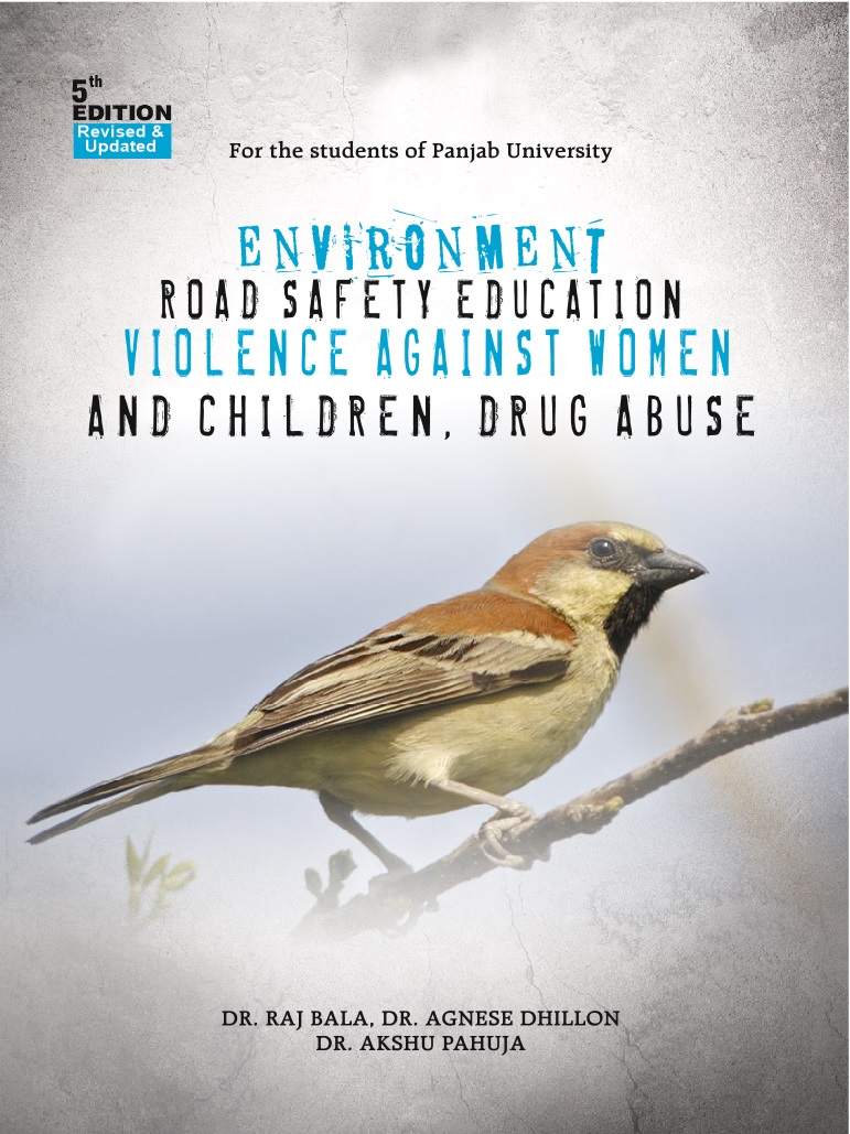 Environment, Road Safety Education and Violence Against Women and Children, Durg Abuse for BBA/BCA/BA/B.Sc./B.Com by Dr. Raj Bala, Dr. Agnese dhillon & Dr. Akshu Pahuja  Edition 2018 Panjab University (Gyankosh Publishers and distributors) for May 2018