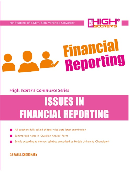 High Scorer's Issues in Financial reporting  for B.Com semester-VI Panjab University for May 2018 examination. by Ca Rahul Choudhary (Mohindra publishing house)