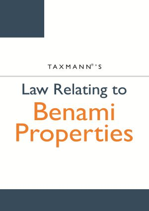 Taxmann Law Relating to Benami Properties (Taxmann Publishing) 2017 Edition