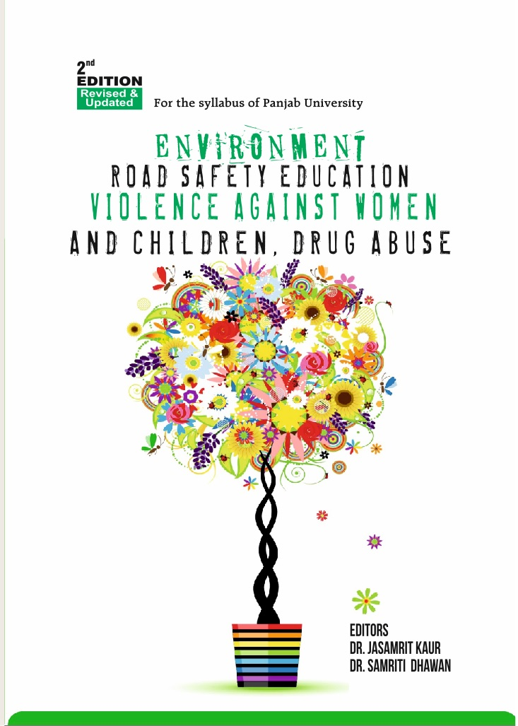 Environment, Road Safety Education and Violence Against Women and Children & Drug Abuse for BBA/BCA/BA/B.Sc./B.Com by Dr. Jasamrit kaur and Dr. Samriti Dhawan  Edition 2019 Panjab University (Mohindra publishing house)